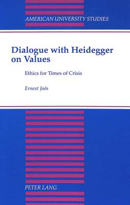 Dialogue with Heidegger on Values: Ethics for Times of Crisis