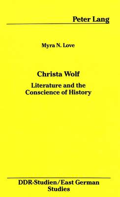 Christa Wolf: Literature and the Conscience of History