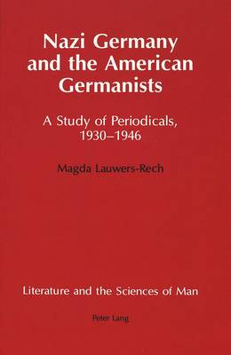 Nazi Germany and the American Germanists: A Study of Periodicals, 1930-1946