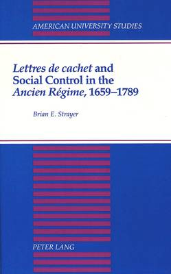 Lettres De Cachet and Social Control in the Ancien Regime, 1659-1789