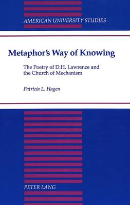Metaphor's Way of Knowing: The Poetry of D.H. Lawrence and the Church of Mechanism