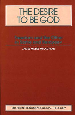 The Desire to be God: Freedom and the Other in Sartre and Berdyaev