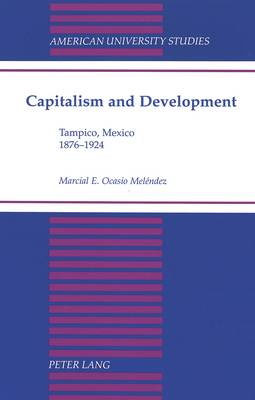 Capitalism and Development: Tampico, Mexico 1876-1924