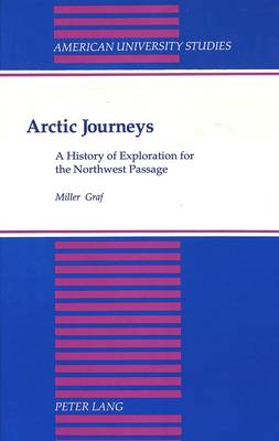 Arctic Journeys: A History of Exploration for the Northwest Passage