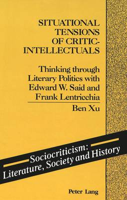 Situational Tensions of Critic-Intellectuals: Thinking Through Literary Politics with Edward W. Said and Frank Lentricchia