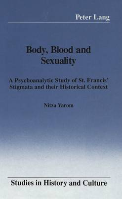 Body, Blood and Sexuality: A Psychoanalytic Study of St. Francis' Stigmata and Their Historical Context
