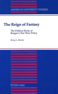 The Reign of Fantasy: The Political Roots of Reagan's Star Wars Policy