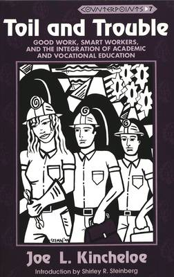 Toil and Trouble: Good Work, Smart Workers, and the Integration of Academic and Vocational Education