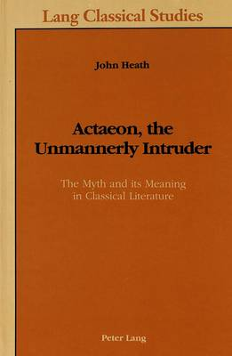 Actaeon, the Unmannerly Intruder: The Myth and Its Meaning in Classical Literature