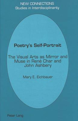 Poetry's Self-Portrait: The Visual Arts as Mirror and Muse in Rene Char and John Ashbery