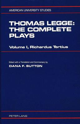 Thomas Legge, the Complete Plays: Volume I: Richardus Tertius: Volume II: Solymitana Clades (the Destruction of Jerusalem)