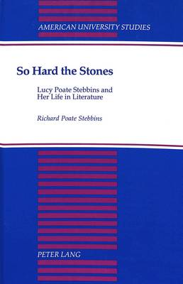 So Hard the Stones: Lucy Poate Stebbins and Her Life in Literature