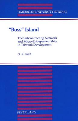 Boss Island: The Subcontracting Network and Micro-Entrepreneurship in Taiwan's Development