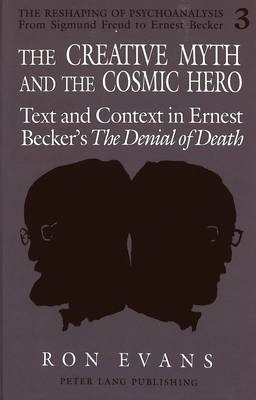 The Creative Myth and The Cosmic Hero: Text and Context in Ernest Becker's The Denial of Death