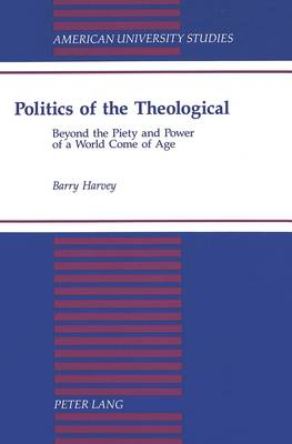 Politics of the Theological: Beyond the Piety and Power of a World Come of Age