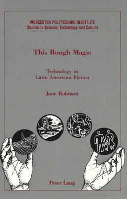 This Rough Magic: Technology in Latin American Fiction