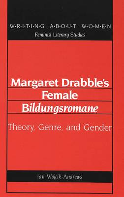 Margaret Drabble's Female Bildungsromane: Theory, Genre, and Gender