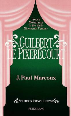 Guilbert De Pixeraecourt: French Melodrama in the Early Nineteenth Century