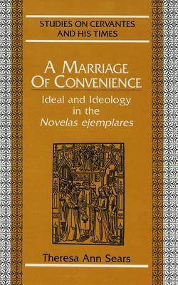 A Marriage of Convenience: Ideal and Ideology in the Novelas Ejemplares
