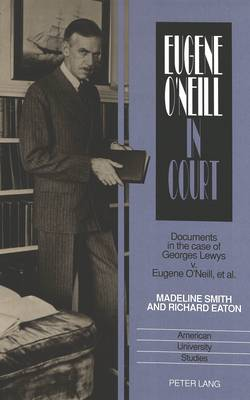 Eugene O'Neill in Court: Documents in the Case of Georges Lewys V. Eugene O'Neill, Et Al.