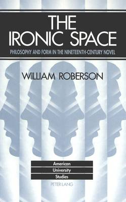The Ironic Space: Philosophy and Form in the Nineteenth-Century Novel