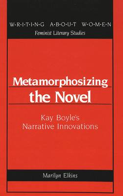 Metamorphosizing the Novel: Kay Boyle's Narrative Innovations