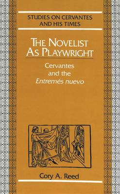 The Novelist as Playwright: Cervantes and the Entremes Nuevo