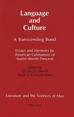 Language and Culture: A Transcending Bond Essays and Memoirs by American Germanists of Austro-Jewish Descent