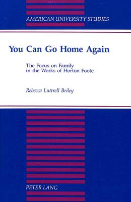 You Can Go Home Again: The Focus on Family in the Works of Horton Foote