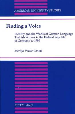 Finding a Voice: Identity and the Works of German-Language Turkish Writers in the Federal Republic of Germany to 1990
