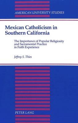 Mexican Catholicism in Southern California: The Importance of Popular Religiosity and Sacramental Practice in Faith Experience