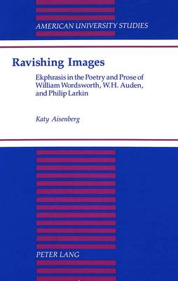 Ravishing Images: Ekphrasis in the Poetry and Prose of William Wordsworth, W.H. Auden, and Philip Larkin