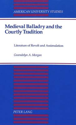 Medieval Balladry and the Courtly Tradition: Literature of Revolt and Assimulation