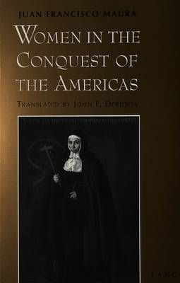 Women in the Conquest of the Americas: Translated from Spanish by John F. Deredita