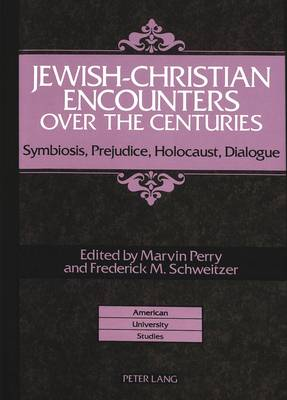 Jewish-Christian Encounters Over the Centuries: Symbiosis,Prejudice,Holocaust,Dialogue