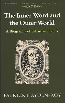 The Inner Word and the Outer World: A Biography of Sebastian Franck