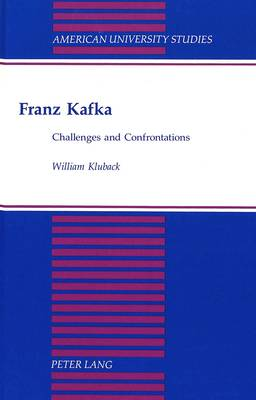 Franz Kafka: Challenges and Confrontations