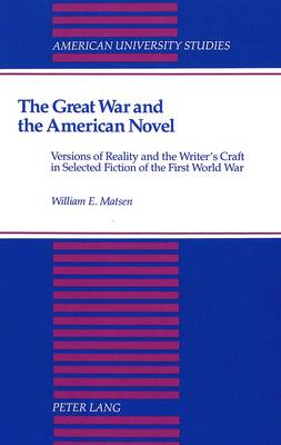 The Great War and the American Novel: Versions of Reality and the Writer's Craft in Selected Fiction of the First World War