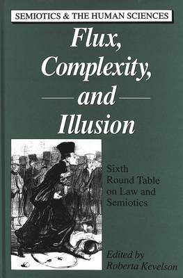 Flux, Complexity, and Illusion: Sixth Round Table on Law and Semiotics