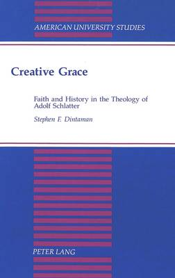 Creative Grace: Faith and History in the Theology of Adolf Schlatter