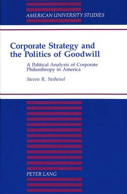 Corporate Strategy and the Politics of Goodwill: A Political Analysis of Corporate Philanthropy in America