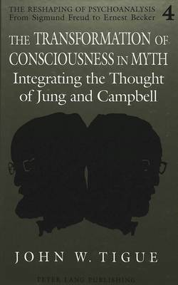 The Transformation of Consciousness in Myth: Integrating the Thought of Jung and Campbell