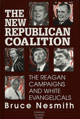 The New Republican Coalition: The Reagan Campaigns and White Evangelicals
