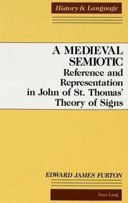 A Medieval Semiotic: Reference and Representation in John of St. Thomas' Theory of Signs