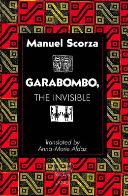 Garabombo, the Invisible: Translated by Anna-Marie Aldaz
