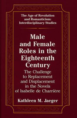 Male and Female Roles in the Eighteenth Century: The Challenge to Replacement and Displacement in the Novels of Isabelle de Charriaere
