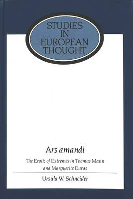 Ars Amandi: The Erotic of Extremes in Thomas Mann and Marguerite Duras