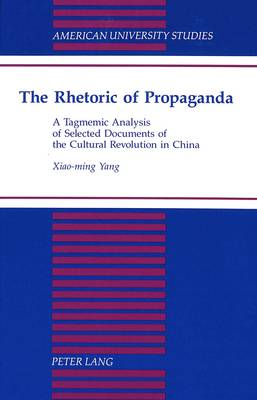 The Rhetoric of Propaganda: A Tagmemic Analysis of Selected Documents of the Cultural Revolution in China