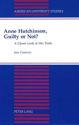 Anne Hutchinson, Guilty or Not?: A Closer Look at Her Trials