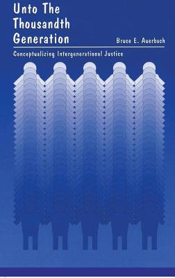 Unto the Thousandth Generation: Conceptualizing Intergenerational Justice